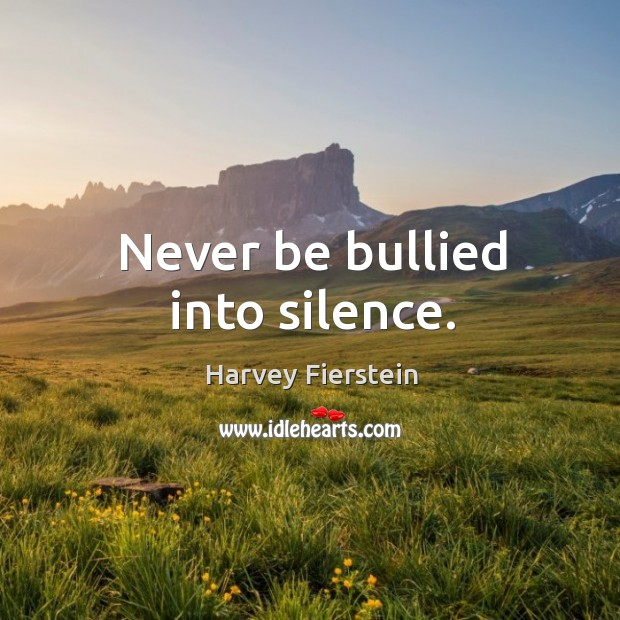Never be bullied into silence. Harvey Fierstein Picture Quote