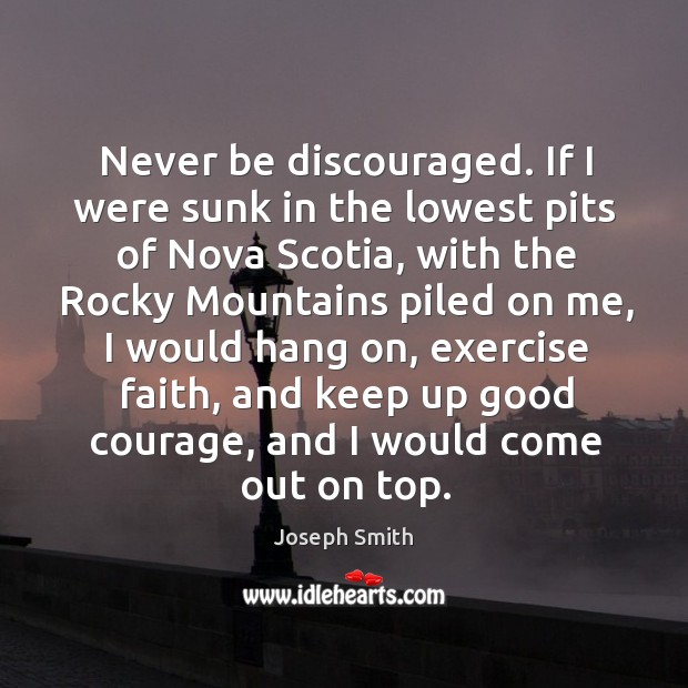 Never be discouraged. If I were sunk in the lowest pits of nova scotia Image