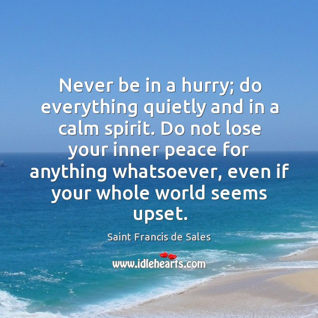 Never be in a hurry; do everything quietly and in a calm spirit. Image