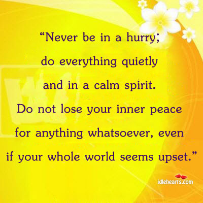 Image, Never be in a hurry; do everything quietly and in a calm