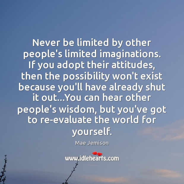 Never be limited by other people's limited imaginations. If you adopt their Mae Jemison Picture Quote