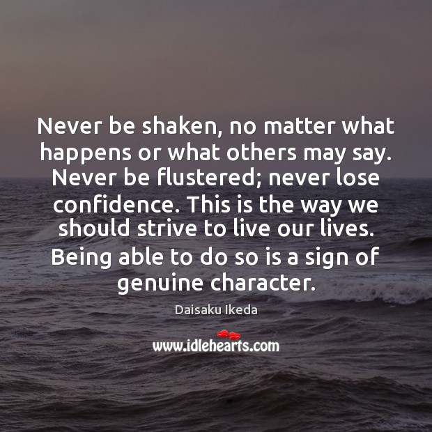 Never be shaken, no matter what happens or what others may say. Daisaku Ikeda Picture Quote