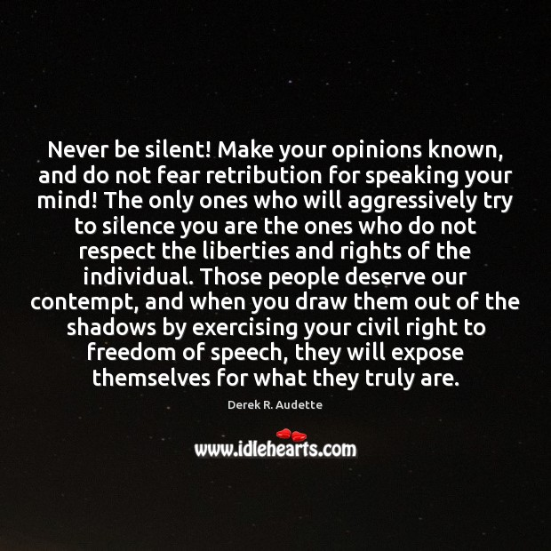Never be silent! Make your opinions known, and do not fear retribution Image