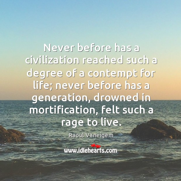Never before has a civilization reached such a degree of a contempt for life Raoul Vaneigem Picture Quote