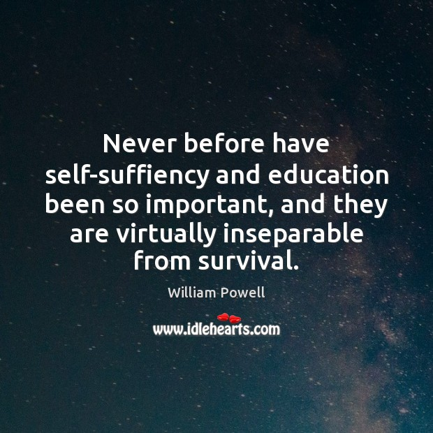Never before have self-suffiency and education been so important, and they are William Powell Picture Quote