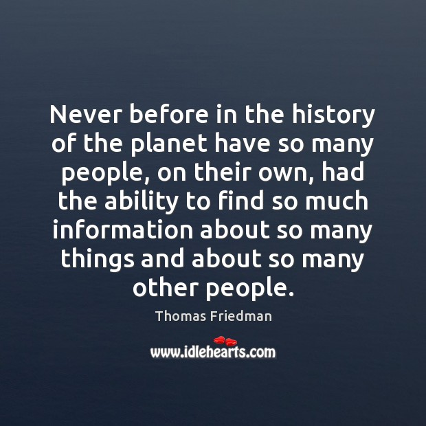 Never before in the history of the planet have so many people, Thomas Friedman Picture Quote