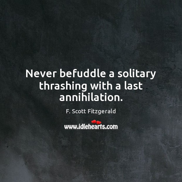 Image, Never befuddle a solitary thrashing with a last annihilation.
