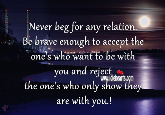 Never beg for any relation. Accept Quotes Image