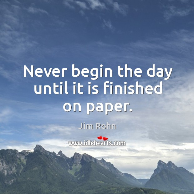 Never begin the day until it is finished on paper. Image