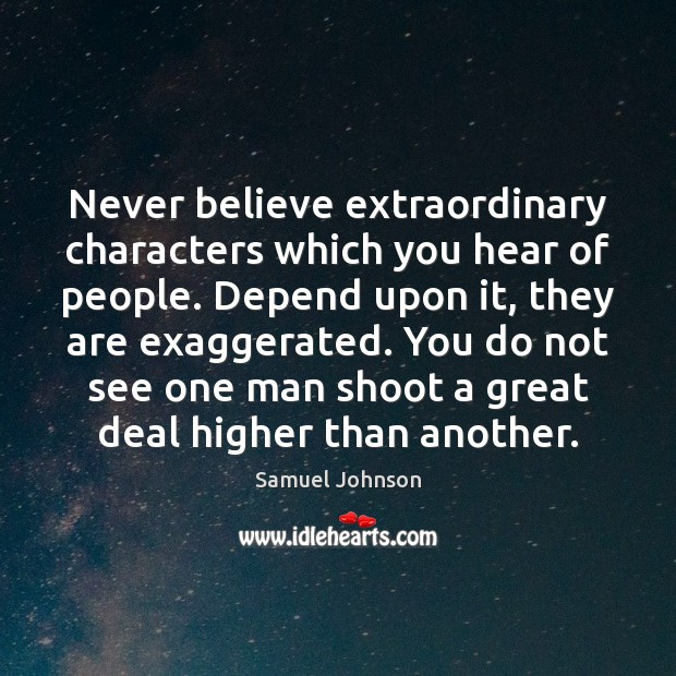 Image, Never believe extraordinary characters which you hear of people. Depend upon it,