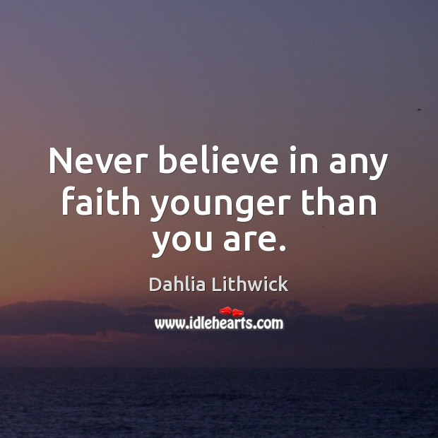 Never believe in any faith younger than you are. Dahlia Lithwick Picture Quote