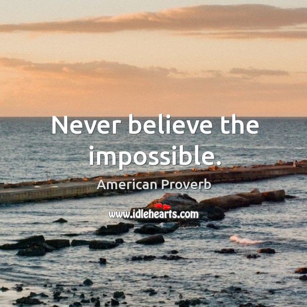 Image, Never believe the impossible.