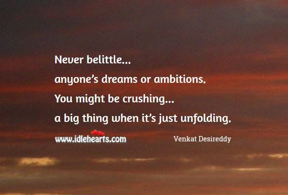 Never belittle anyone's dreams or ambitions. Venkat Desireddy Picture Quote