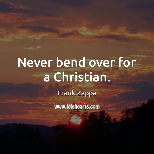 Image, Never bend over for a Christian.