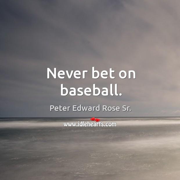 Never bet on baseball. Image