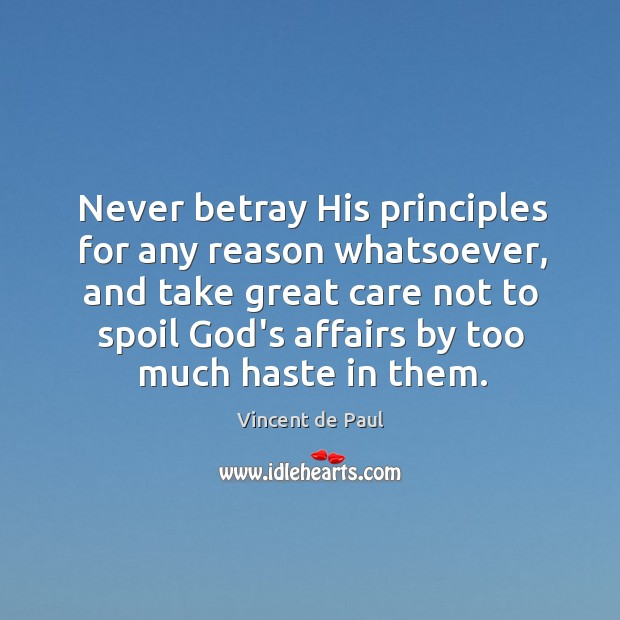 Never betray His principles for any reason whatsoever, and take great care Image
