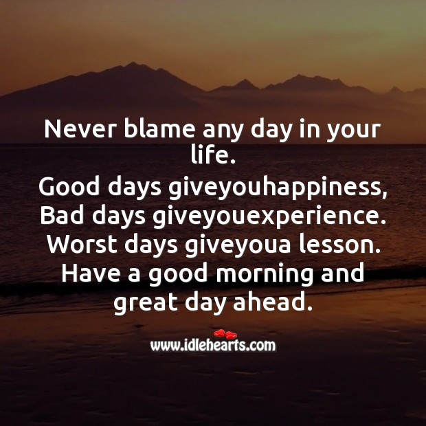 Image, Never blame any day in your life.