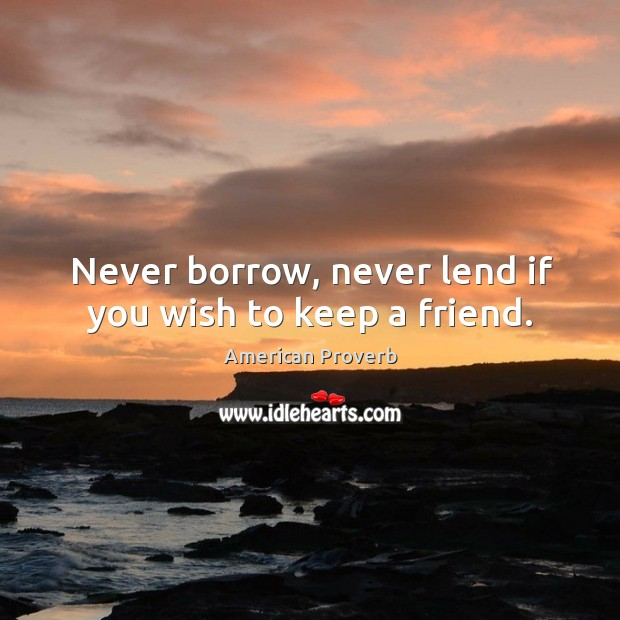 Image, Never borrow, never lend if you wish to keep a friend.