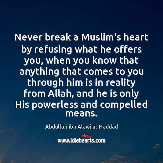 Image, Never break a Muslim's heart by refusing what he offers you, when
