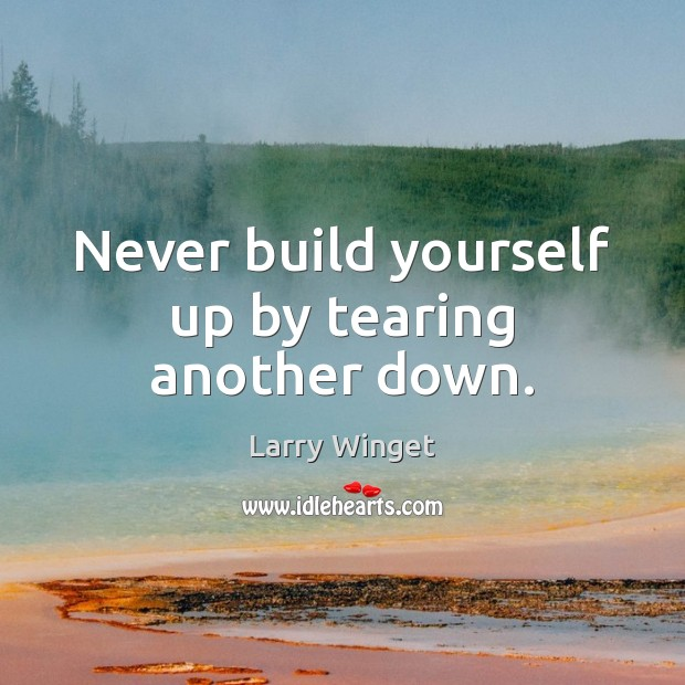 Never build yourself up by tearing another down. Image