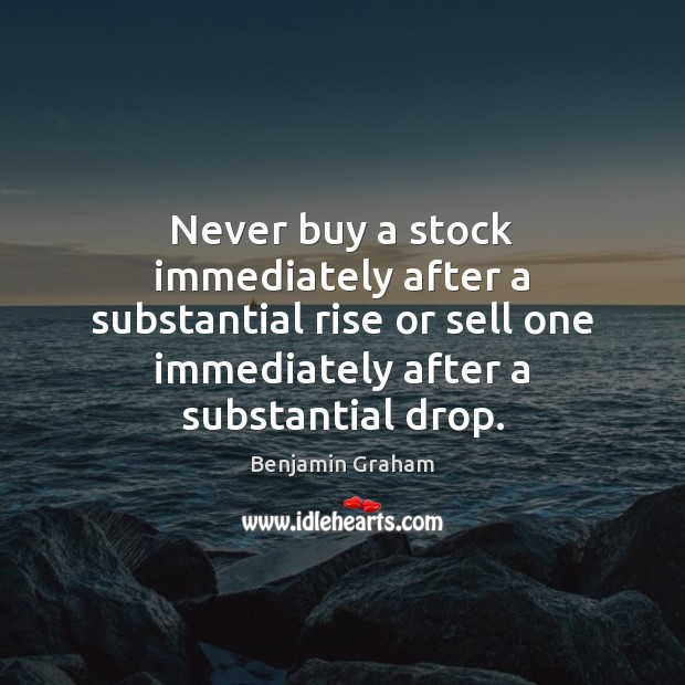 Image, Never buy a stock immediately after a substantial rise or sell one