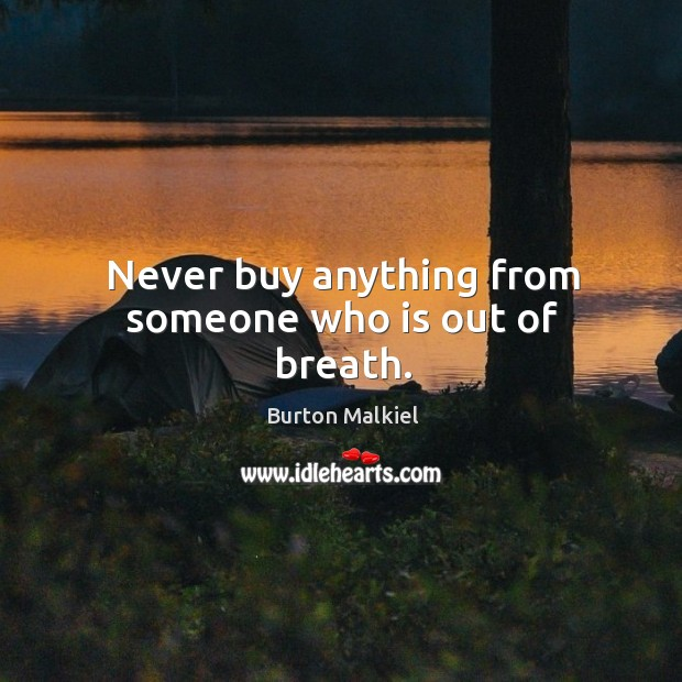 Never buy anything from someone who is out of breath. Image