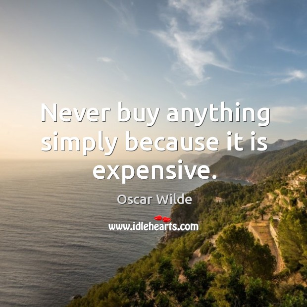 Never buy anything simply because it is expensive. Image