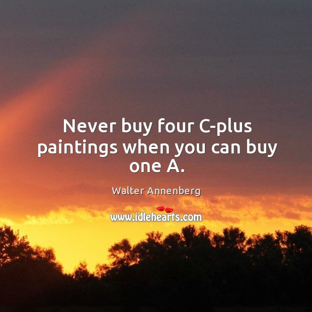 Never buy four c-plus paintings when you can buy one a. Image