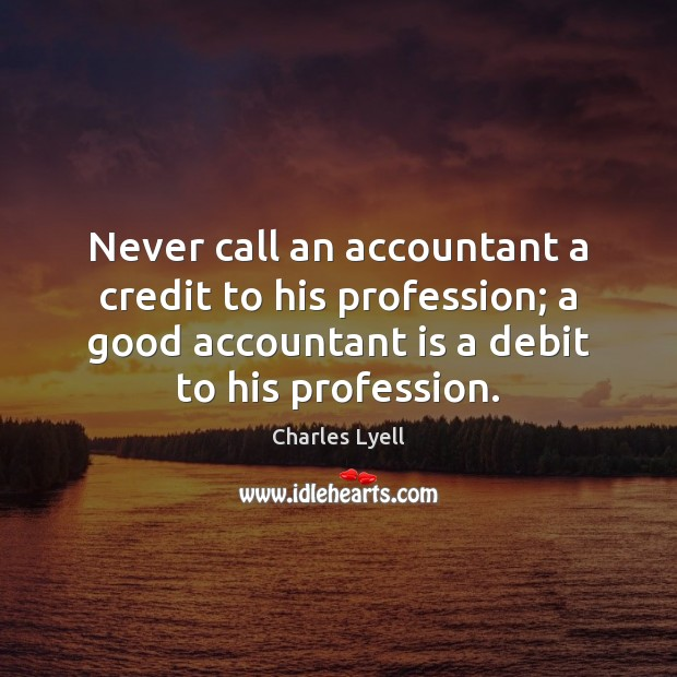 Never call an accountant a credit to his profession; a good accountant Image