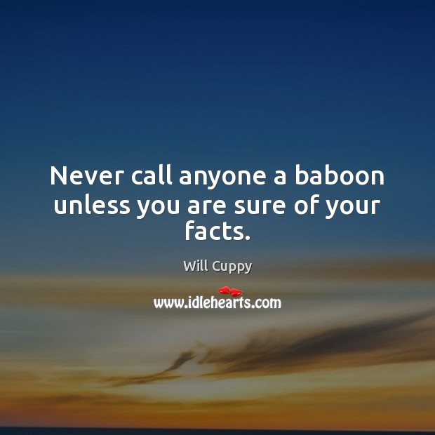 Image, Never call anyone a baboon unless you are sure of your facts.