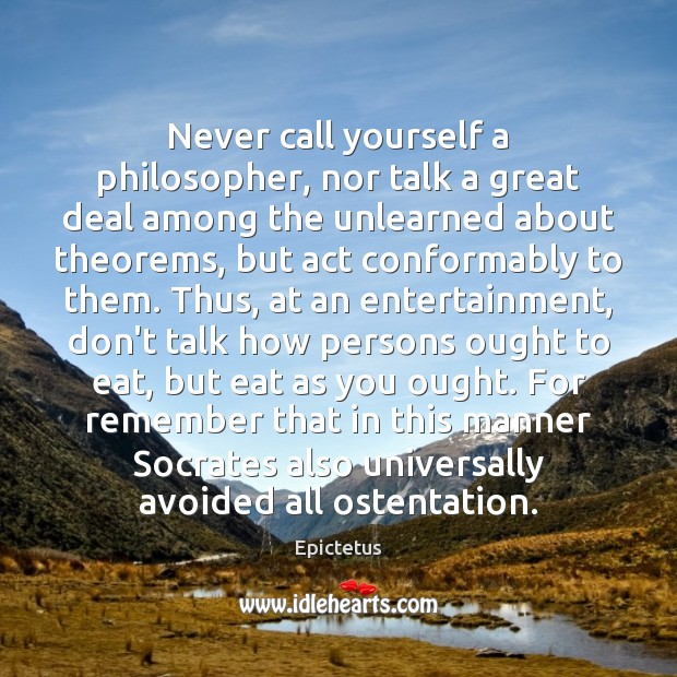 Never call yourself a philosopher, nor talk a great deal among the Image