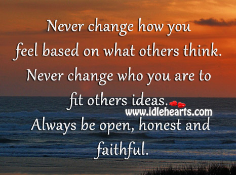 Never Change How You Feel Based On What Others Think.
