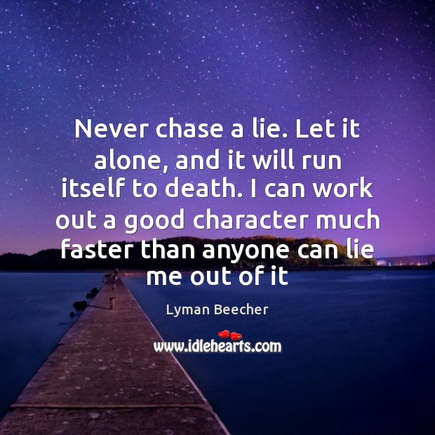 Never chase a lie. Let it alone, and it will run itself Good Character Quotes Image