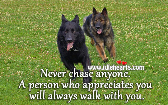 Never Chase Anyone.
