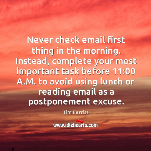 Never check email first thing in the morning. Instead, complete your most Image