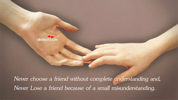Never Choose A Friend Without Complete Understanding And …