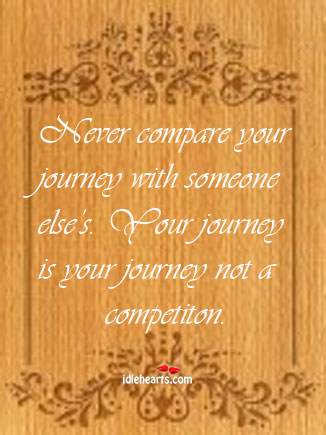 Never compare your journey with someone else's. Your Compare Quotes Image