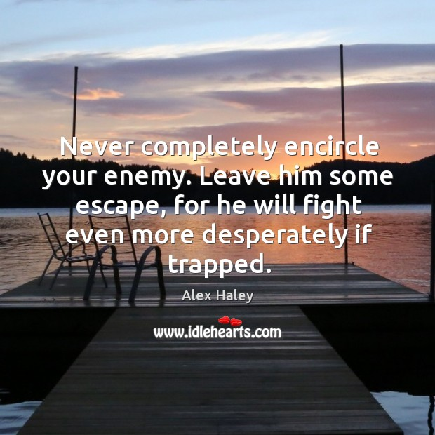 Image about Never completely encircle your enemy. Leave him some escape, for he will
