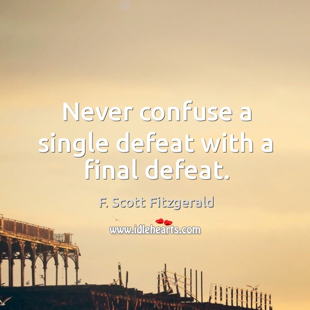 Image, Never confuse a single defeat with a final defeat.