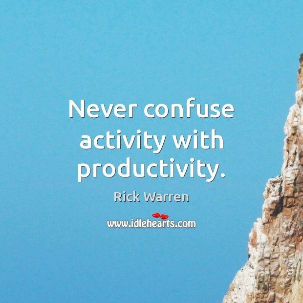 Never confuse activity with productivity. Image