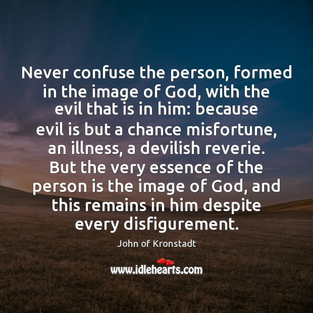 Never confuse the person, formed in the image of God, with the John of Kronstadt Picture Quote