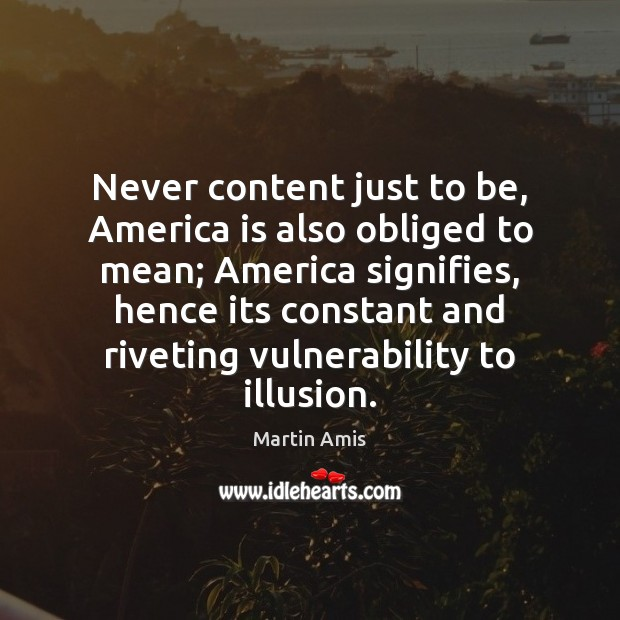 Never content just to be, America is also obliged to mean; America Image