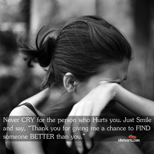 Image, Never cry for the person who hurts you.