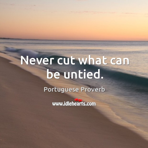 Image, Never cut what can be untied.