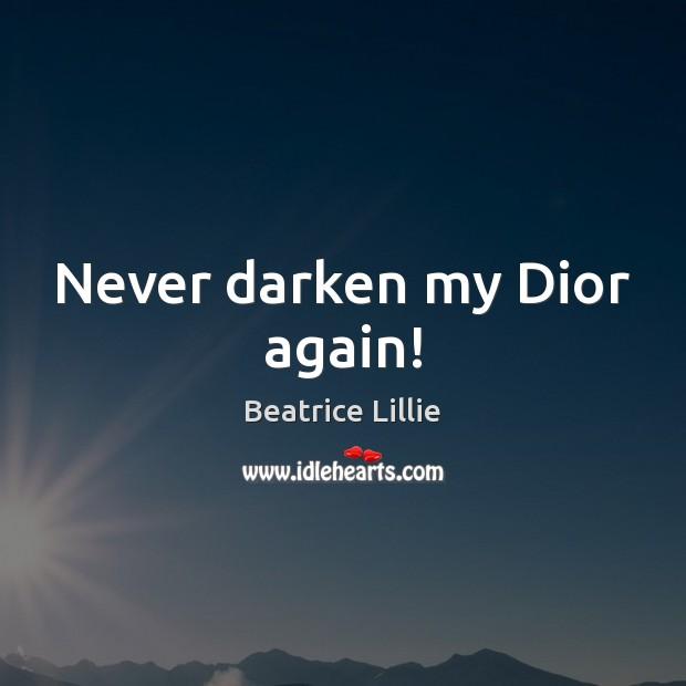 Image, Never darken my Dior again!