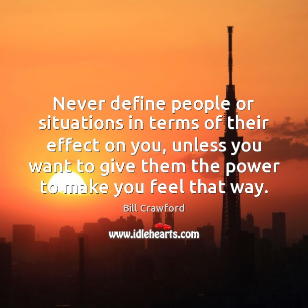 Never define people or situations in terms of their effect on you, Image