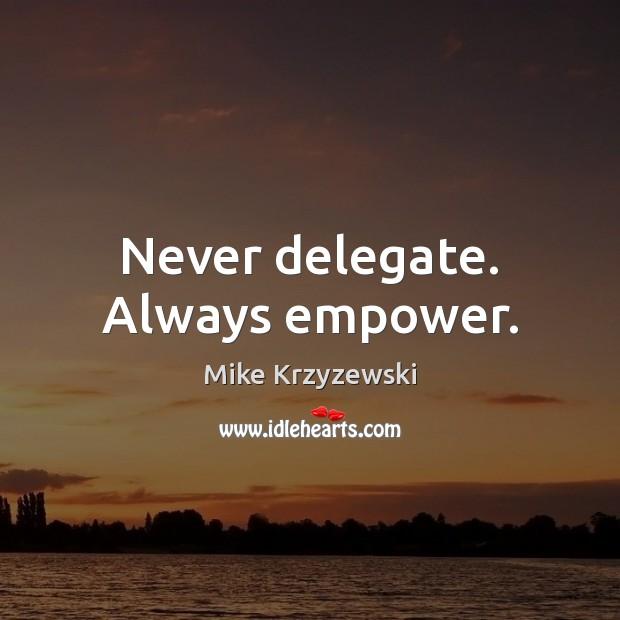 Never delegate. Always empower. Mike Krzyzewski Picture Quote