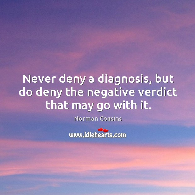 Never deny a diagnosis, but do deny the negative verdict that may go with it. Image