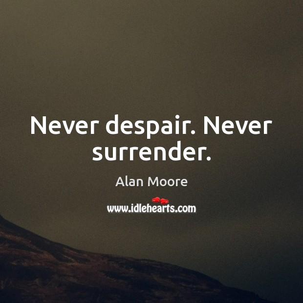 Image, Never despair. Never surrender.