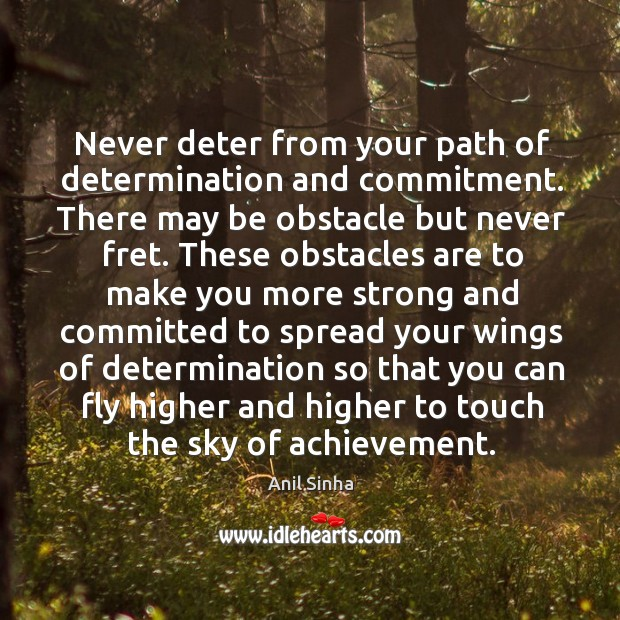 Image, Never deter from your path of determination and commitment. There may be